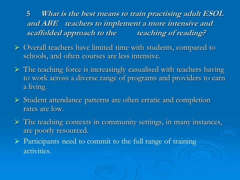 1. 5What is the best means to train practising adult ESOL and ABE teachers to implement a more intensive and scaffolded approach to the teaching of re