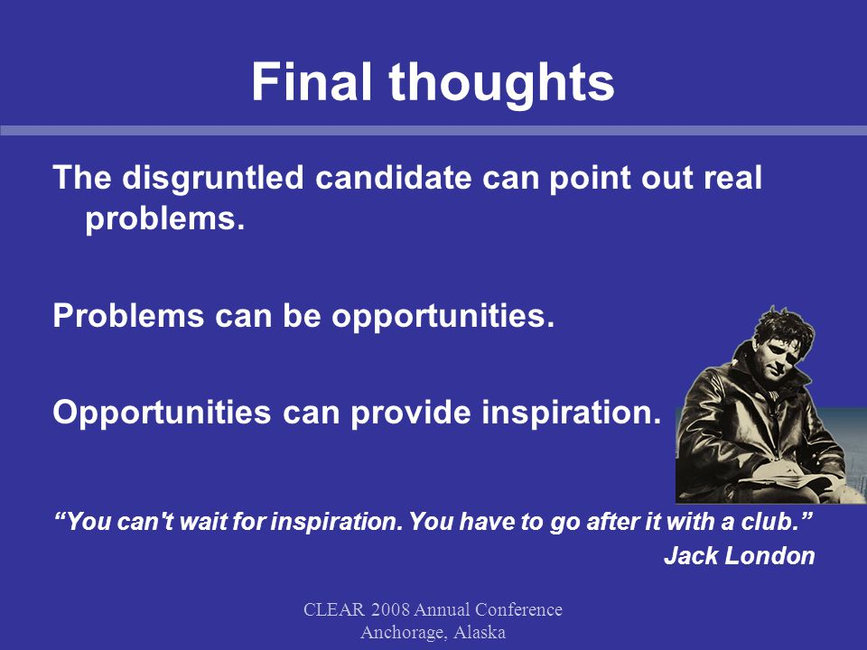 Final thoughts The disgruntled candidate can point out real problems.