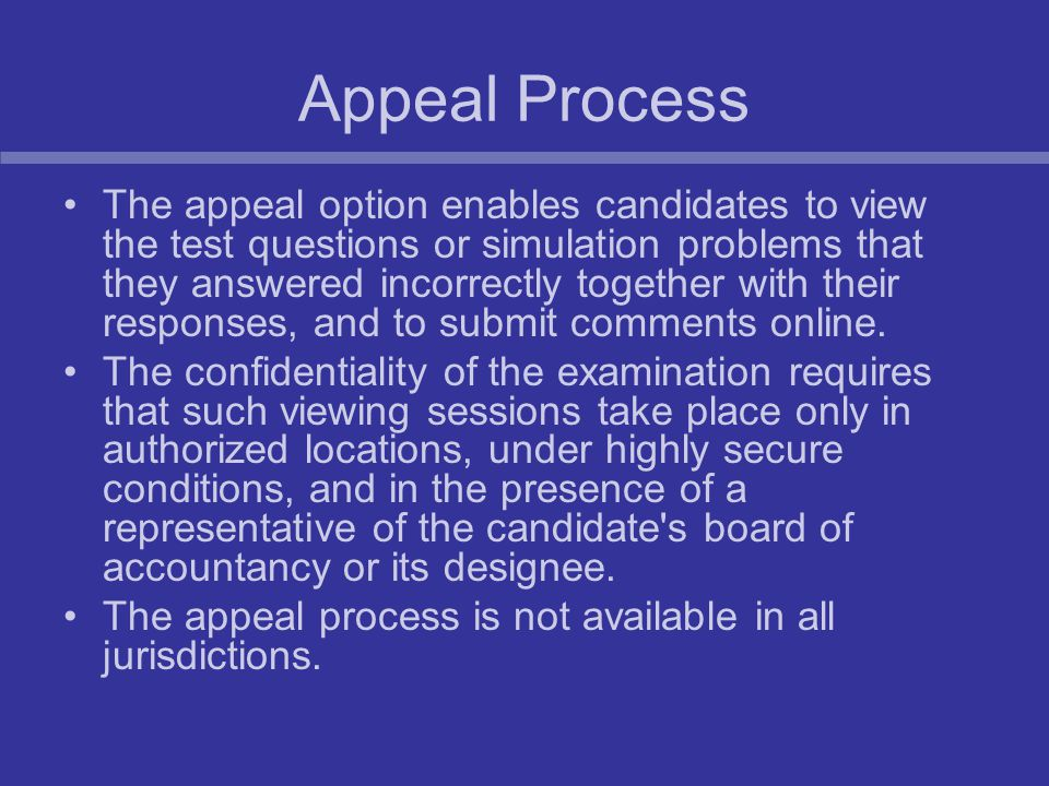 Appeal Process The appeal option enables candidates to view the test questions or simulation problems that they answered incorrectly together with the