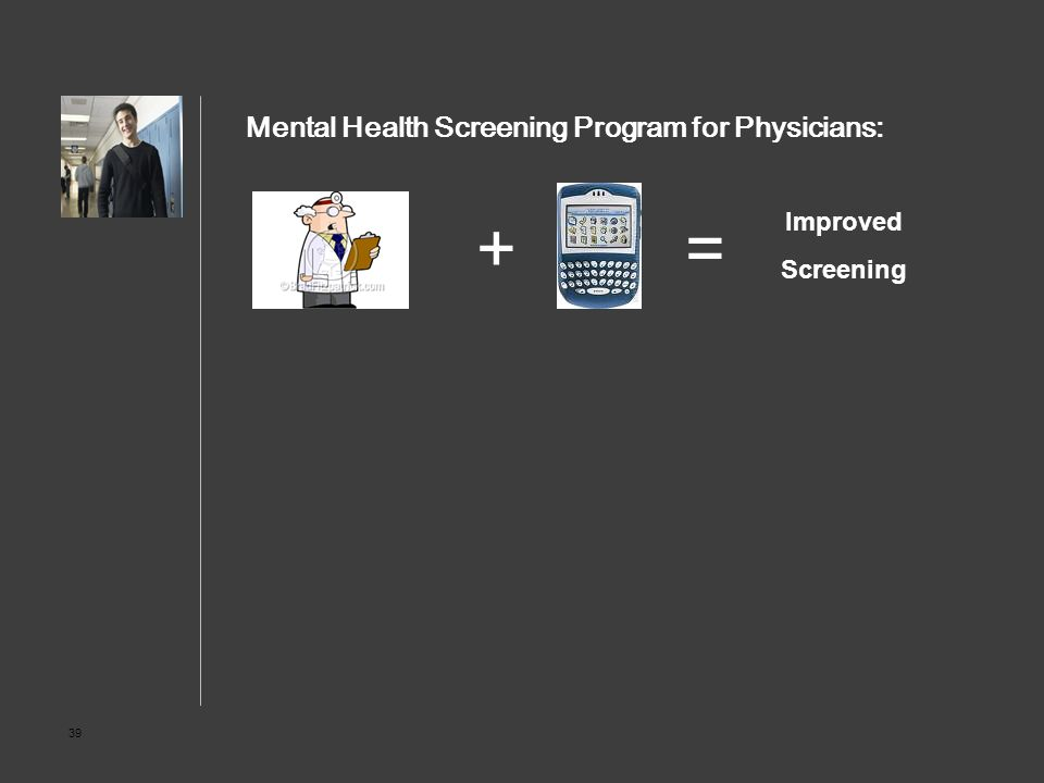 39 Mental Health Screening Program for Physicians: Improved Screening ?=+