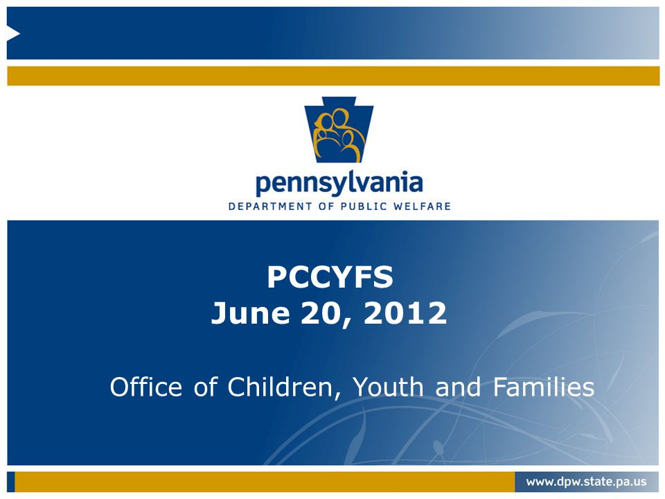 PCCYFS June 20, 2012 Office of Children, Youth and Families