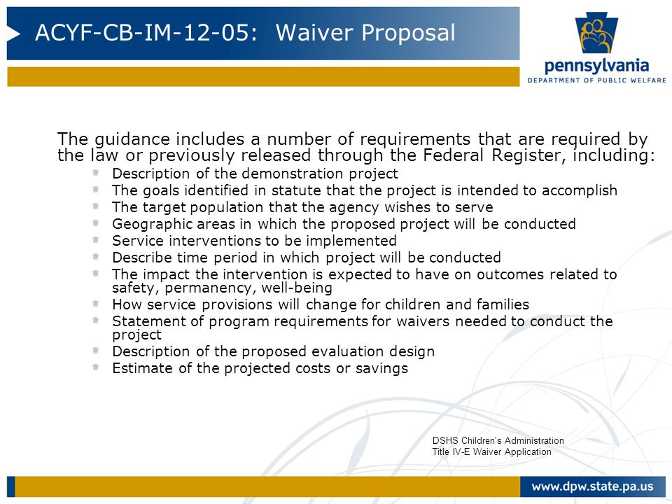 ACYF-CB-IM-12-05: Waiver Proposal The guidance includes a number of requirements that are required by the law or previously released through the Feder