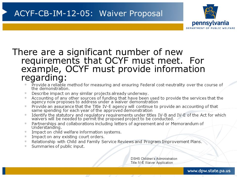 ACYF-CB-IM-12-05: Waiver Proposal There are a significant number of new requirements that OCYF must meet. For example, OCYF must provide information r
