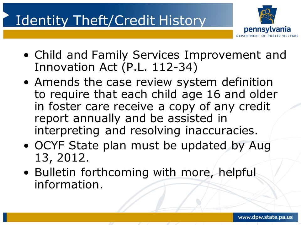 Identity Theft/Credit History Child and Family Services Improvement and Innovation Act (P.L. 112-34) Amends the case review system definition to requi
