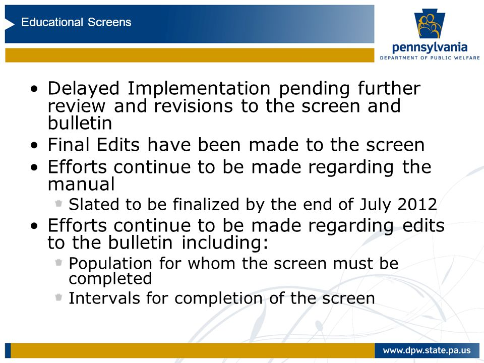 Education Bulletin and Screen Delayed Implementation pending further review and revisions to the screen and bulletin Final Edits have been made to the