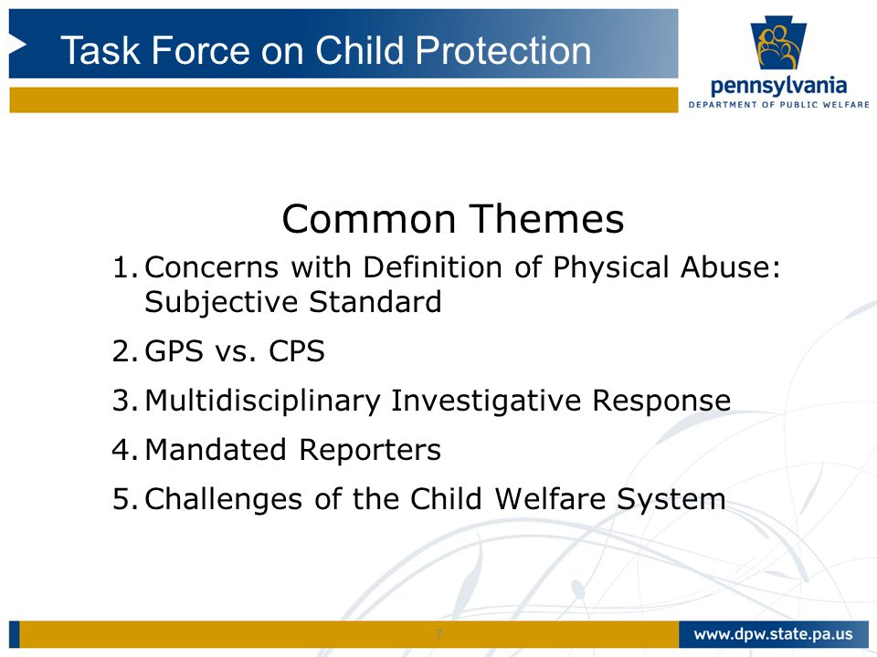 7 Common Themes 1.Concerns with Definition of Physical Abuse: Subjective Standard 2.GPS vs. CPS 3.Multidisciplinary Investigative Response 4.Mandated