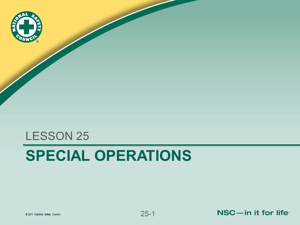© 2011 National Safety Council 25-42 Natural Disasters and Terrorist Acts (continued) EMRs reporting to ICS may have many roles NIMS directs response involving state and local disaster agencies Report within command structure and focus on your specific task assignments