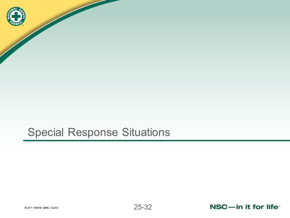 © 2011 National Safety Council 25-32 Special Response Situations