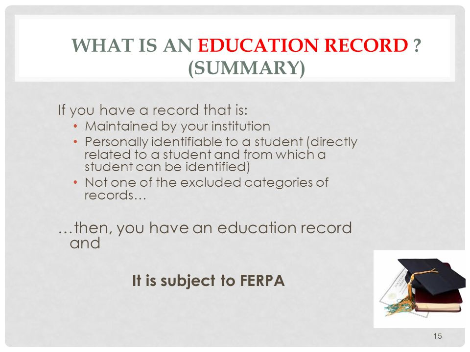 REQUIREMENTS FOR COMPLIANCE What we must do… Provide annual notification to students of their FERPA Rights Provide students access to their education records 16