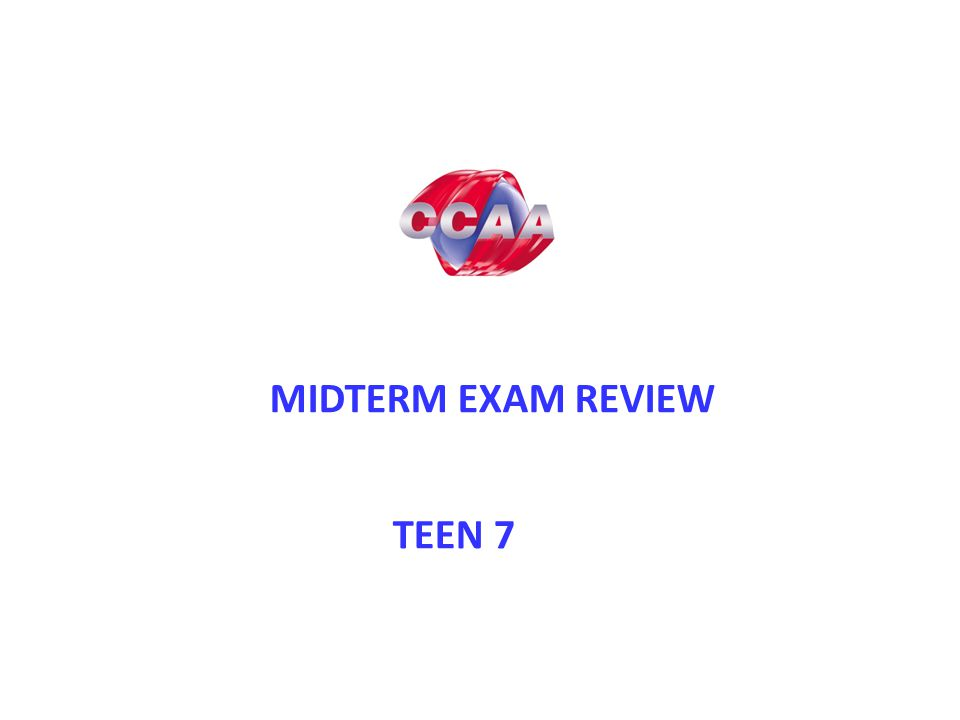 MIDTERM EXAM REVIEW TEEN 7