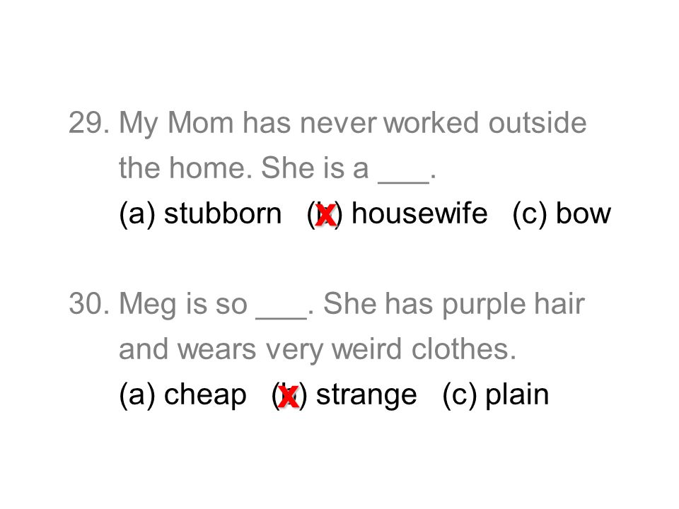 29. My Mom has never worked outside the home. She is a ___.
