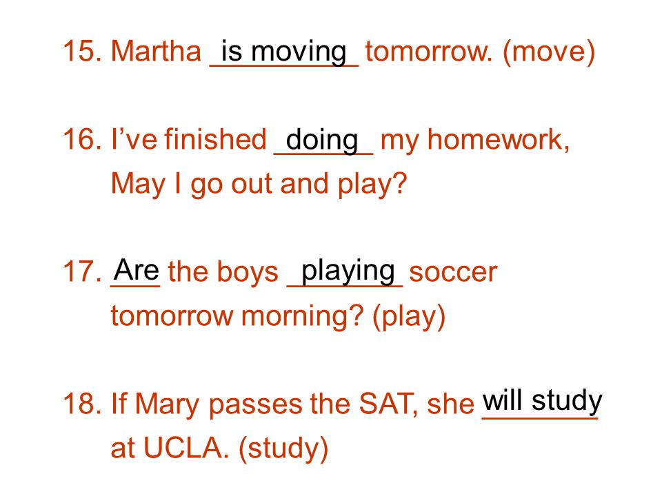 15. Martha _________ tomorrow. (move) 16.