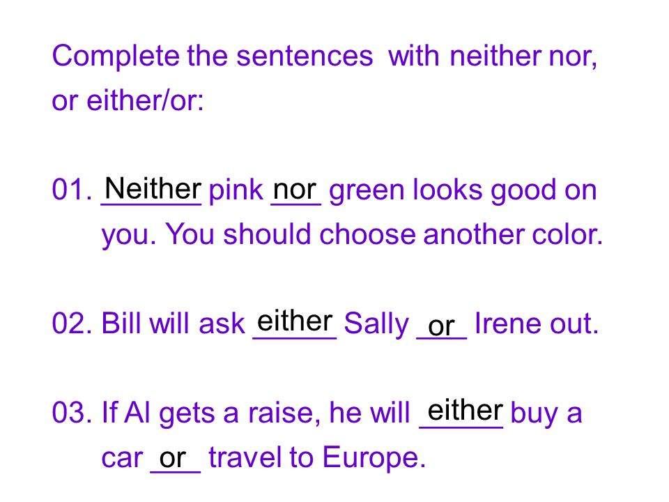 Complete the sentences with neither nor, or either/or: 01.