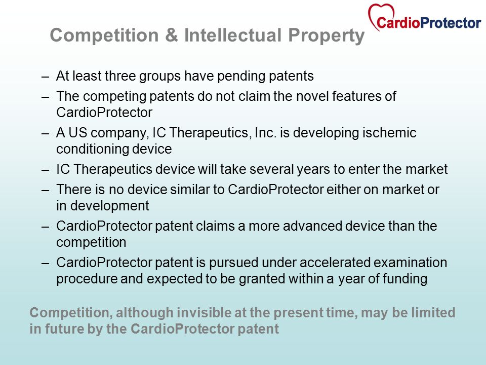 –At least three groups have pending patents –The competing patents do not claim the novel features of CardioProtector –A US company, IC Therapeutics, Inc.