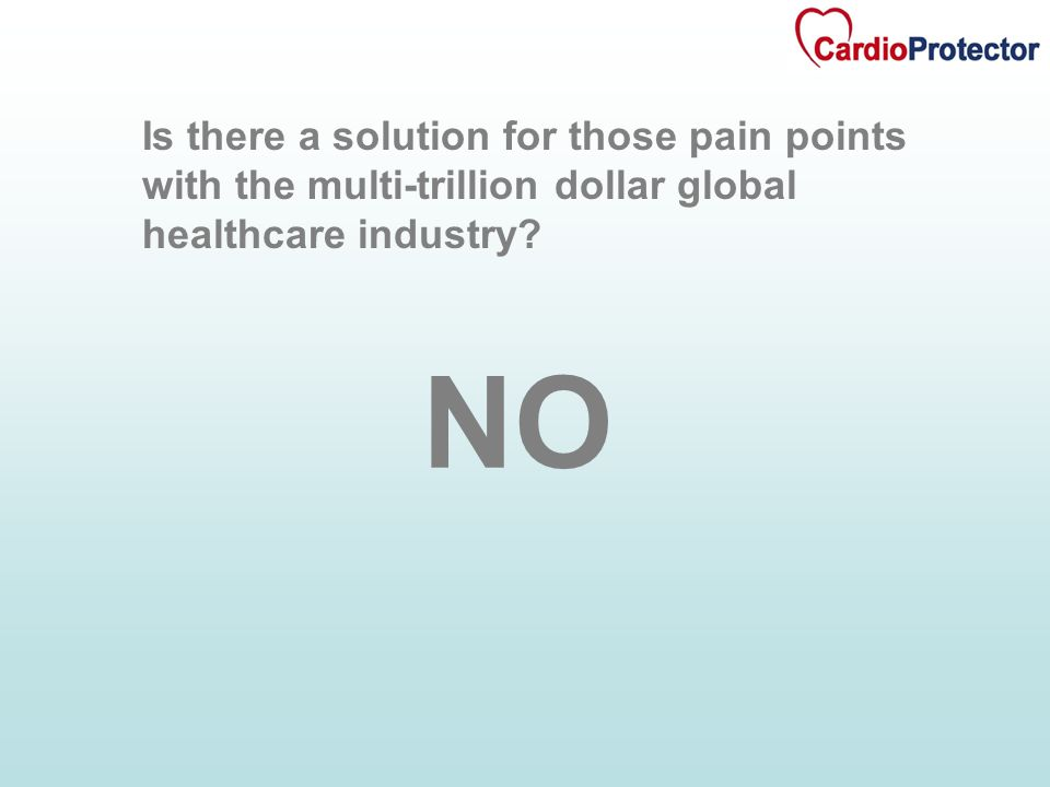NO Is there a solution for those pain points with the multi-trillion dollar global healthcare industry