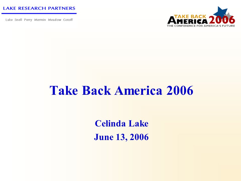 Lake Research Partners – June 2006 12 Text of Restore America's Promise-Reform statement Democrats believe it is time to restore America's promise.