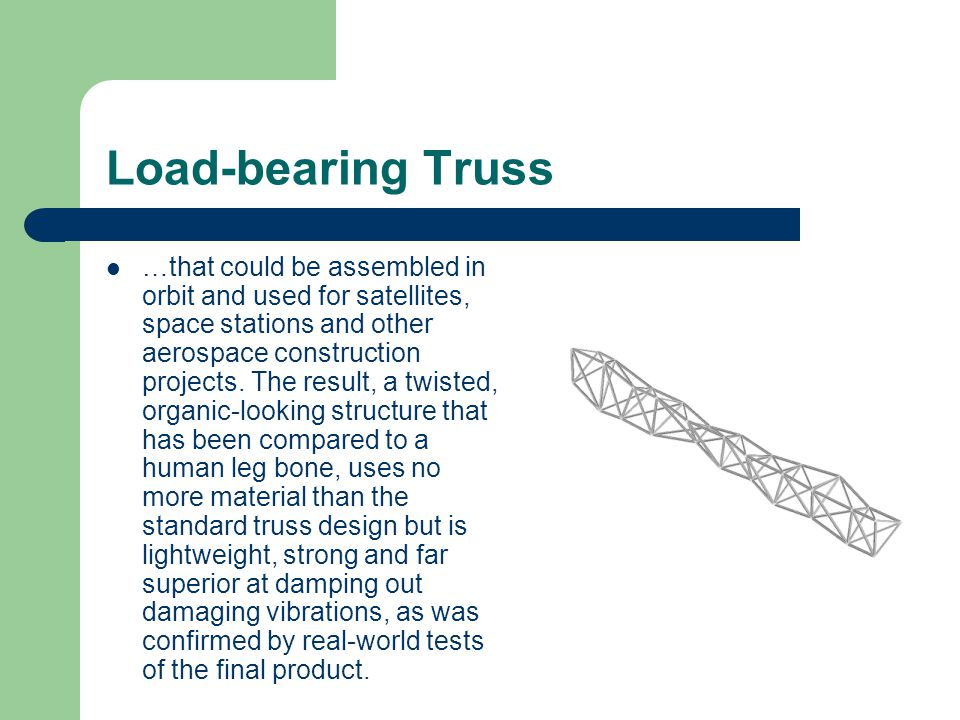 Load-bearing Truss …that could be assembled in orbit and used for satellites, space stations and other aerospace construction projects.