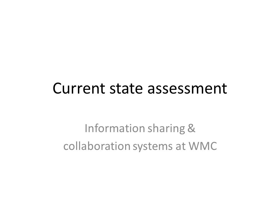 Current state assessment Information sharing & collaboration systems at WMC