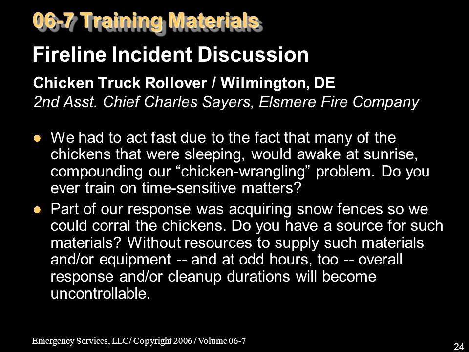 Emergency Services, LLC/ Copyright 2006 / Volume 06-7 24 Chicken Truck Rollover / Wilmington, DE 2nd Asst. Chief Charles Sayers, Elsmere Fire Company