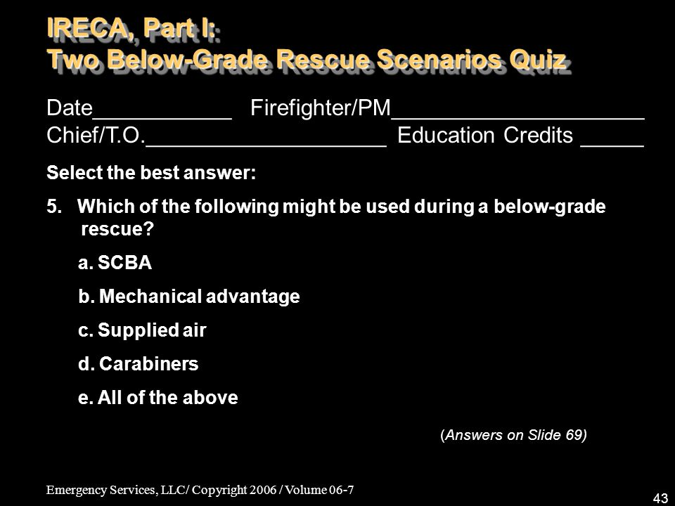 Emergency Services, LLC/ Copyright 2006 / Volume 06-7 43 Date___________ Firefighter/PM____________________ Chief/T.O.___________________ Education Cr