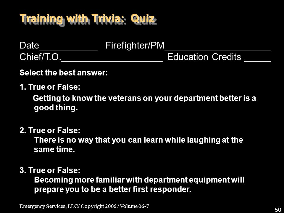 Emergency Services, LLC/ Copyright 2006 / Volume 06-7 50 Date___________ Firefighter/PM____________________ Chief/T.O.___________________ Education Cr
