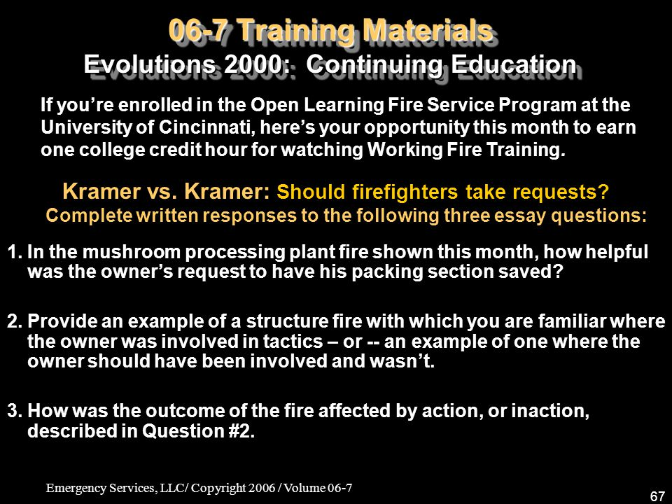 Emergency Services, LLC/ Copyright 2006 / Volume 06-7 67 06-7 Training Materials Evolutions 2000: Continuing Education Kramer vs. Kramer: Should firef