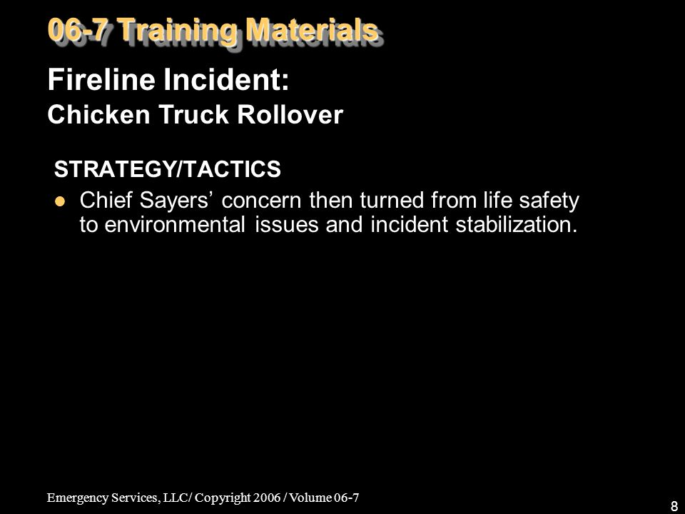 Emergency Services, LLC/ Copyright 2006 / Volume 06-7 49 TRAINING NIGHT Outcomes –The department now has a new way to make fire and response training more exciting, interesting, and fun.