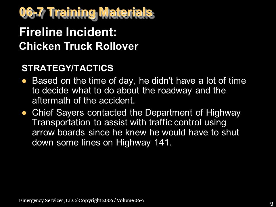 Emergency Services, LLC/ Copyright 2006 / Volume 06-7 9 STRATEGY/TACTICS Based on the time of day, he didn't have a lot of time to decide what to do a