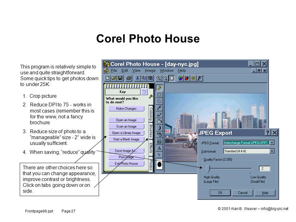 Frontpage98.ppt Page 27 © 2001 Alan B. Weaver – info@big-pic.net Corel Photo House 1.