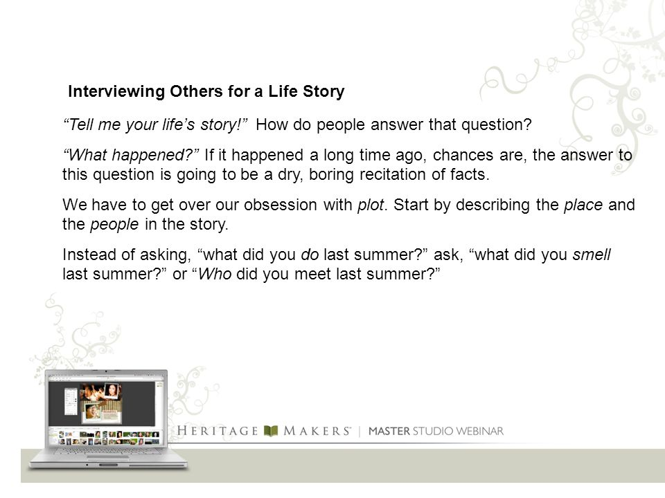 Tell me your life's story! How do people answer that question.