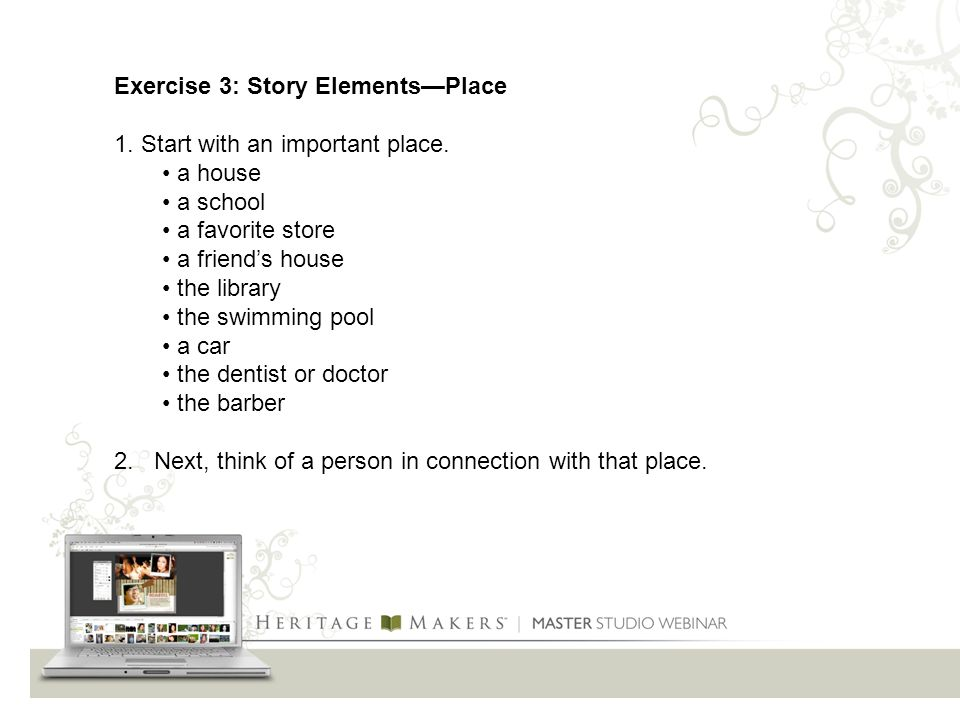 Exercise 3: Story Elements—Place 1. Start with an important place.