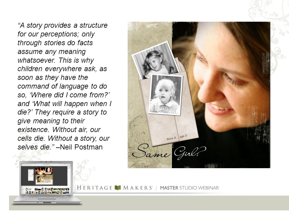 A story provides a structure for our perceptions; only through stories do facts assume any meaning whatsoever.
