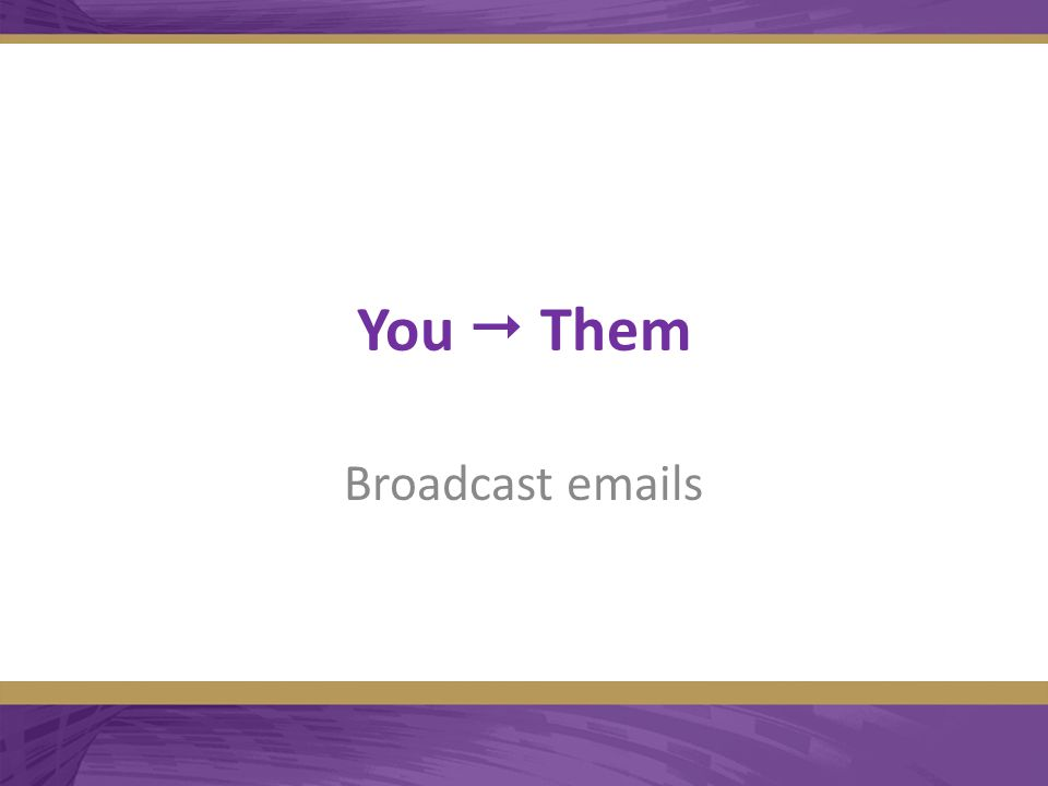 You  Them Broadcast emails