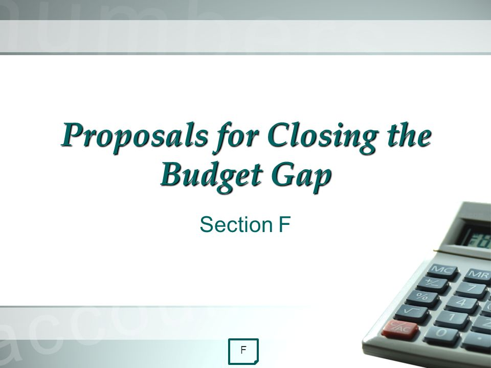 Proposals for Closing the Budget Gap Section F F