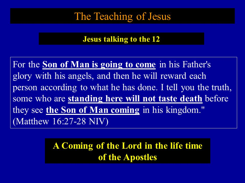 The Teaching of Jesus For the Son of Man is going to come in his Father s glory with his angels, and then he will reward each person according to what he has done.