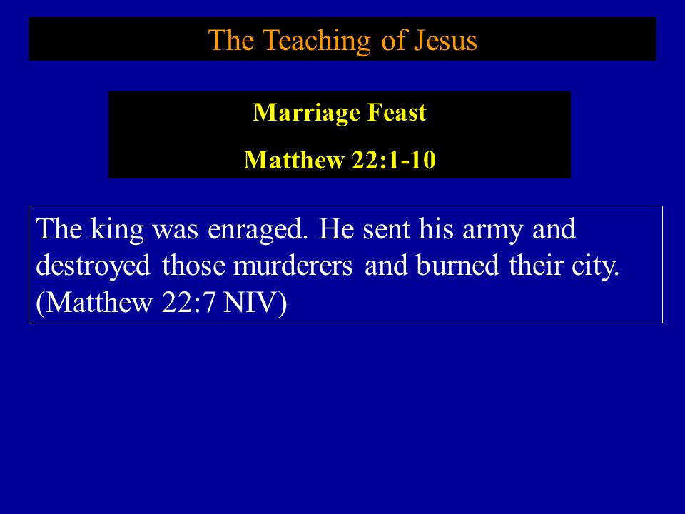 The Teaching of Jesus The king was enraged.