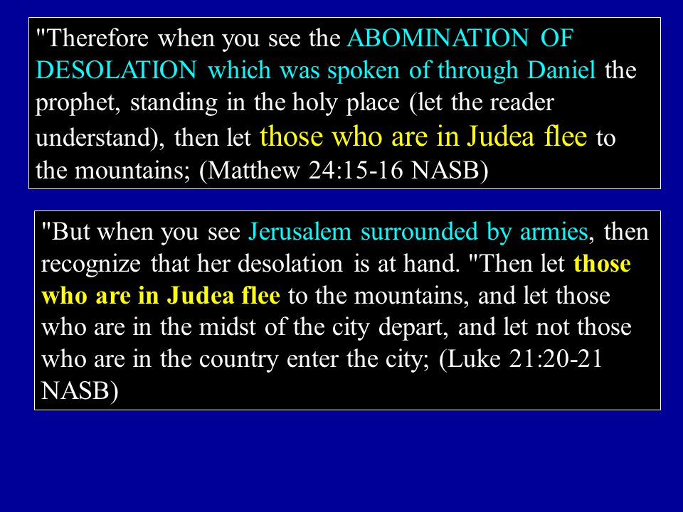 But when you see Jerusalem surrounded by armies, then recognize that her desolation is at hand.