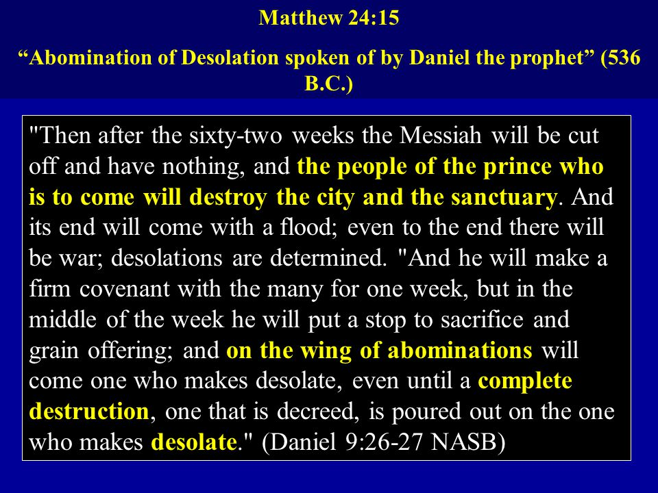 Then after the sixty-two weeks the Messiah will be cut off and have nothing, and the people of the prince who is to come will destroy the city and the sanctuary.