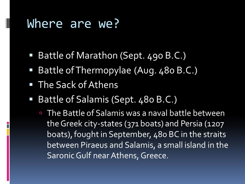 Where are we.  Battle of Marathon (Sept. 490 B.C.)  Battle of Thermopylae (Aug.