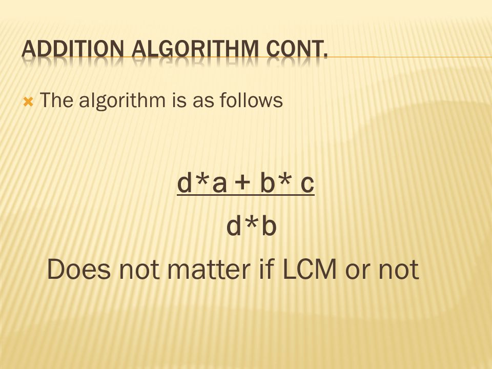  The algorithm is as follows d*a + b* c d*b Does not matter if LCM or not