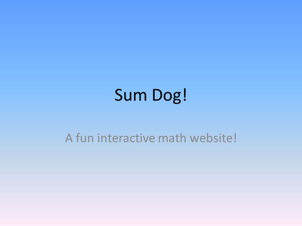 Why should you use Sum Dog.The games are fun and engaging for students.