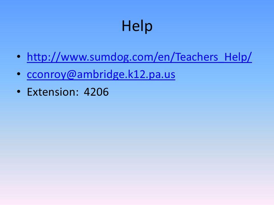 Help http://www.sumdog.com/en/Teachers_Help/ cconroy@ambridge.k12.pa.us Extension: 4206