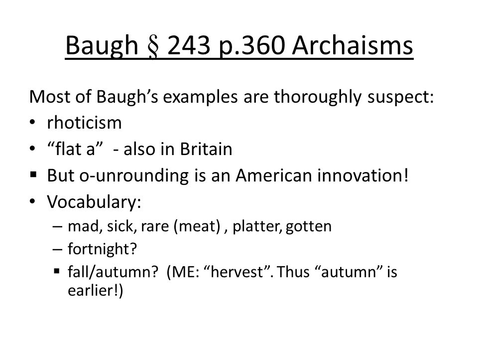 Baugh § 243 p.360 Archaisms Most of Baugh's examples are thoroughly suspect: rhoticism flat a - also in Britain  But o-unrounding is an American innovation.