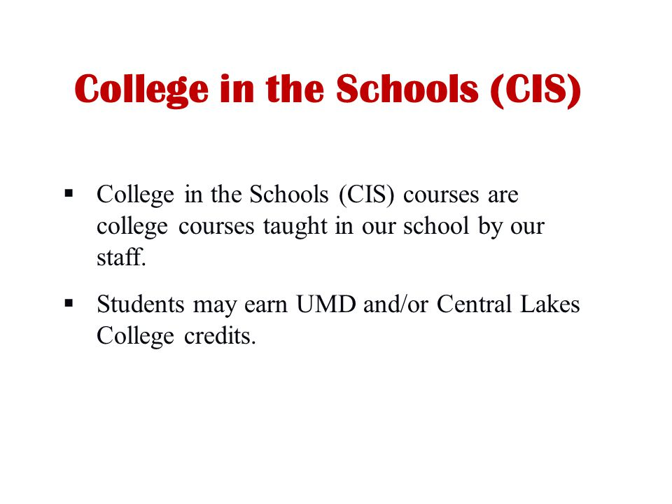 College in the Schools (CIS)  College in the Schools (CIS) courses are college courses taught in our school by our staff.
