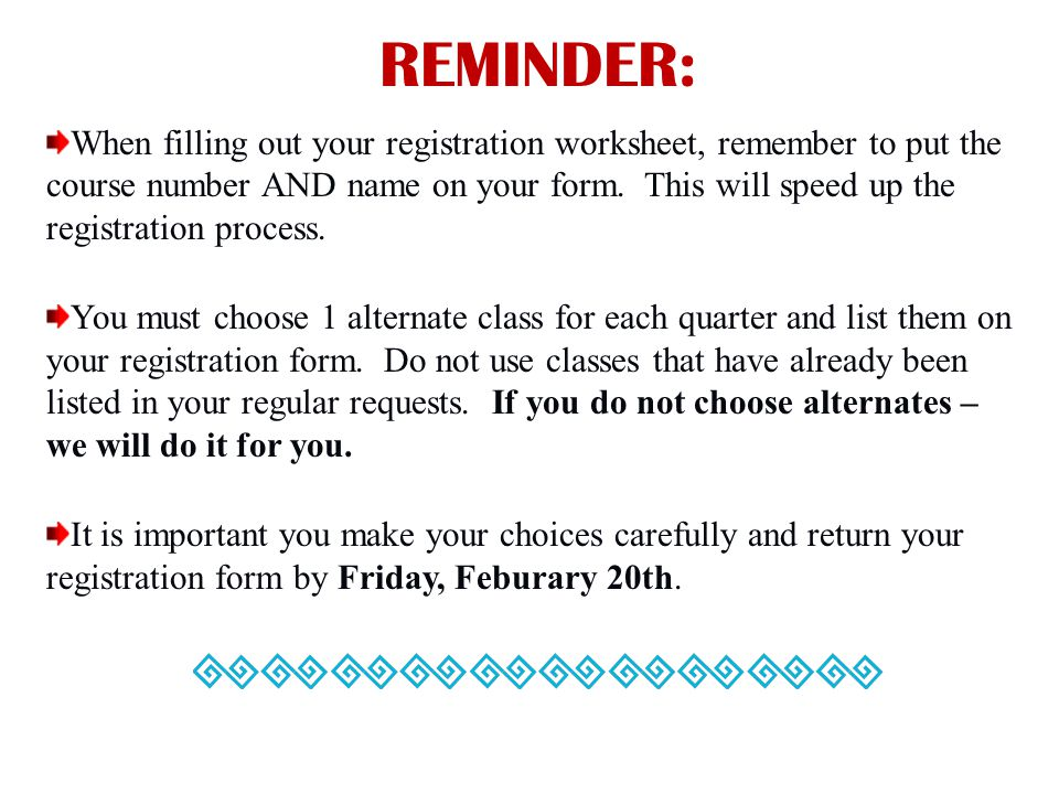 REMINDER: When filling out your registration worksheet, remember to put the course number AND name on your form.