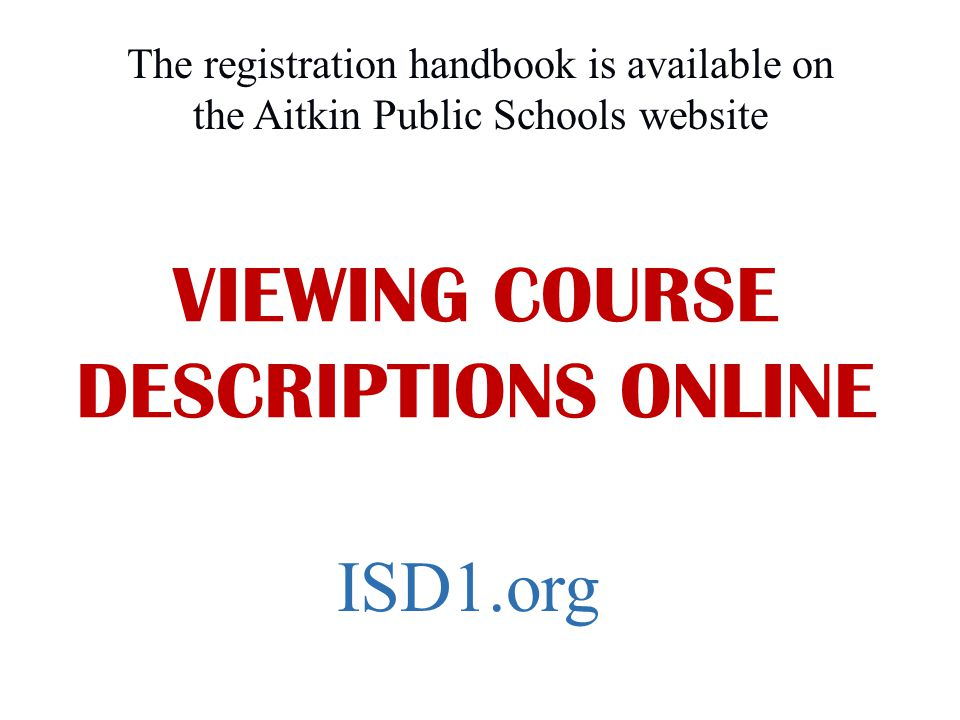 VIEWING COURSE DESCRIPTIONS ONLINE The registration handbook is available on the Aitkin Public Schools website ISD1.org
