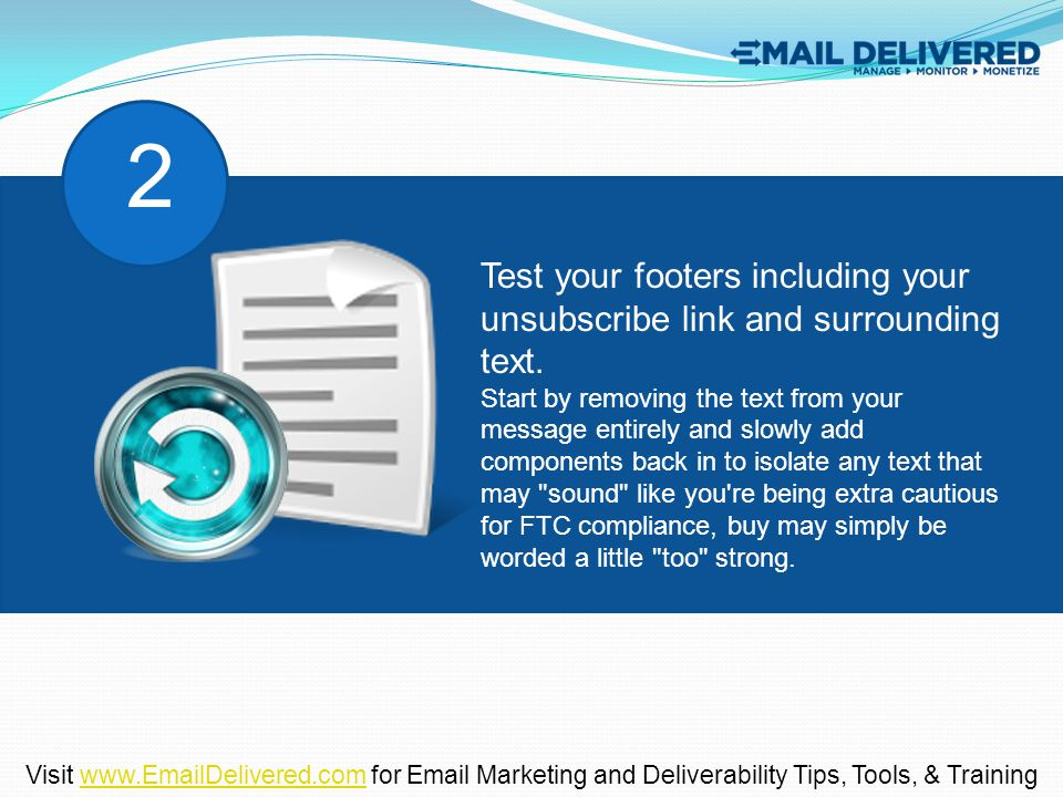 Test your footers including your unsubscribe link and surrounding text.