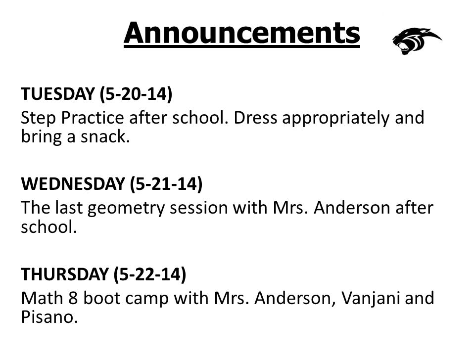 Announcements TUESDAY (5-20-14) Step Practice after school.