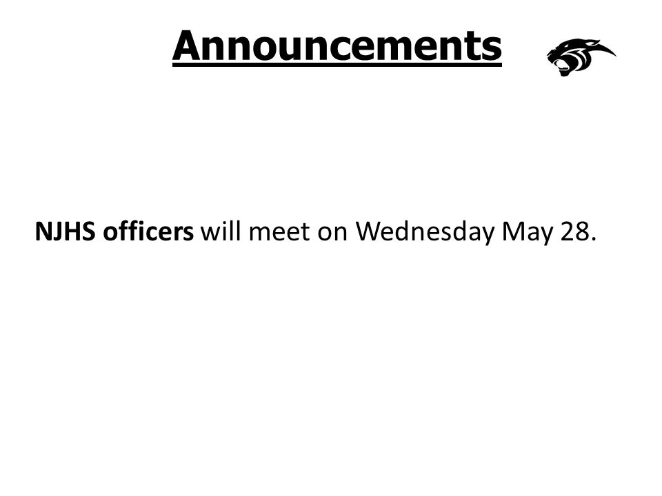 Announcements NJHS officers will meet on Wednesday May 28.