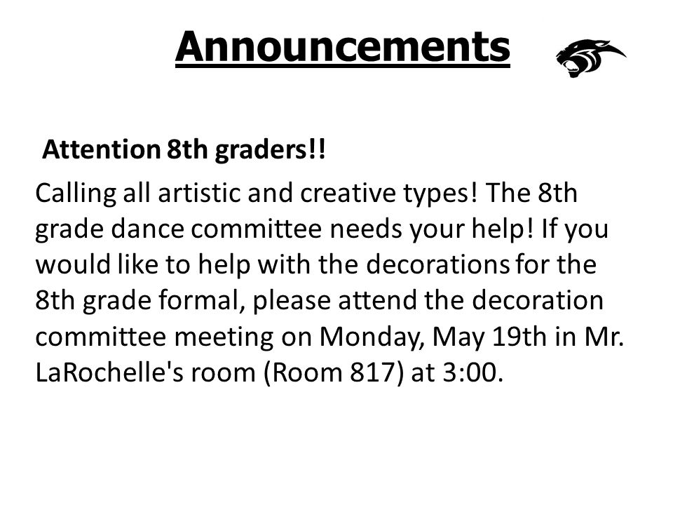 Announcements Attention 8th graders!. Calling all artistic and creative types.